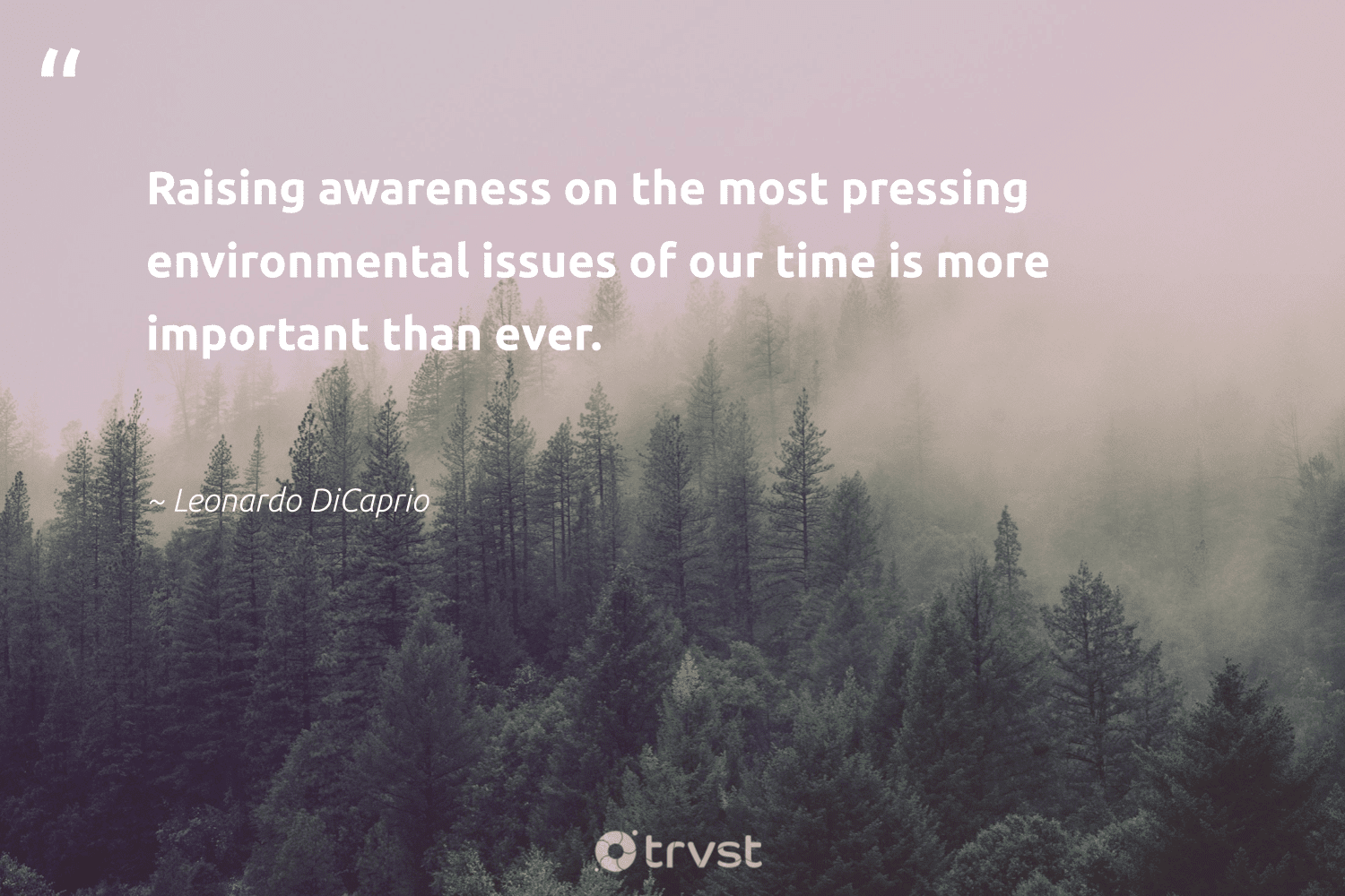 """""""Raising awareness on the most pressing environmental issues of our time is more important than ever.""""  - Leonardo DiCaprio #trvst #quotes #environmental #sustainableliving #beinspired #noplanetb #changetheworld #getoutside #dogood #environmentallyfriendly #planetearthfirst #volunteer"""