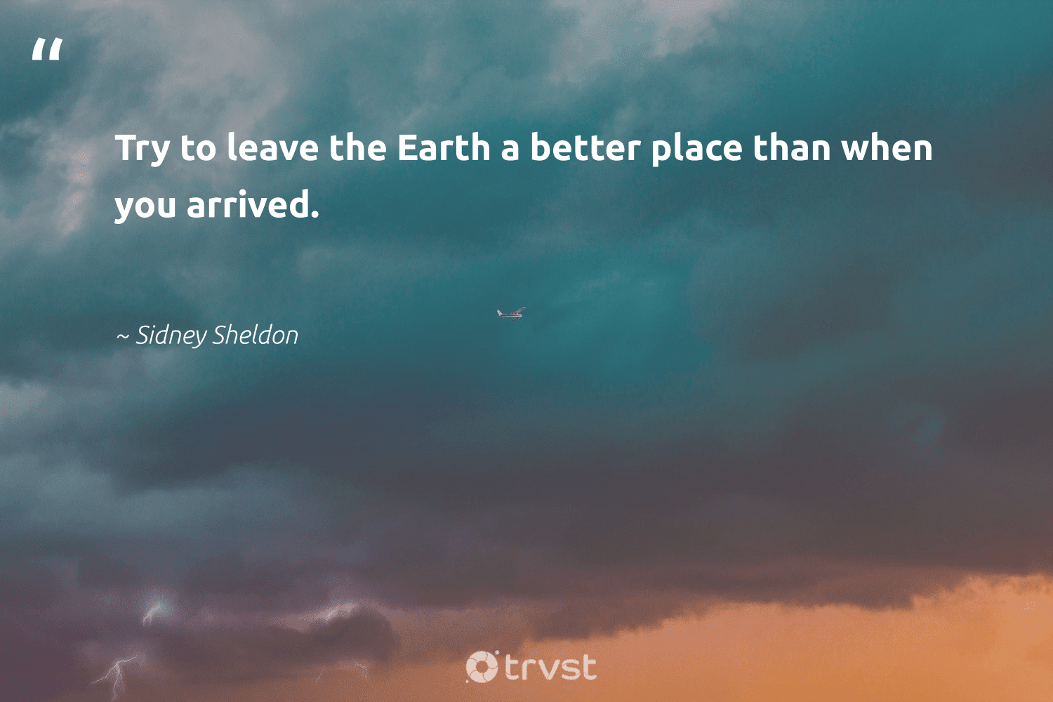 """""""Try to leave the Earth a better place than when you arrived.""""  - Sidney Sheldon #trvst #quotes #environment #earth #conservation #giveback #natureseekers #bethechange #getoutside #sustainableliving #ecoconscious #nature"""