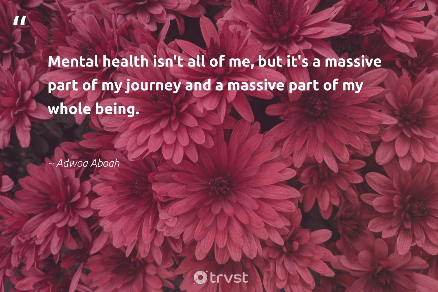 """""""Mental health isn't all of me, but it's a massive part of my journey and a massive part of my whole being.""""  - Adwoa Aboah #trvst #quotes #mentalhealth #health #mentalhealthawareness #mindset #begreat #dogood #mentalhealthmatters #changemakers #nevergiveup #dotherightthing"""