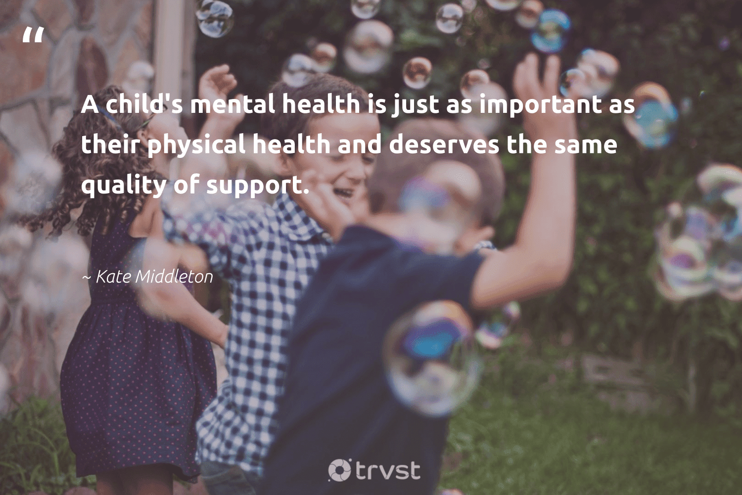 """""""A child's mental health is just as important as their physical health and deserves the same quality of support.""""  - Kate Middleton #trvst #quotes #mentalhealth #health #anxiety #nevergiveup #begreat #impact #mentalhealthmatters #togetherwecan #changemakers #socialimpact"""