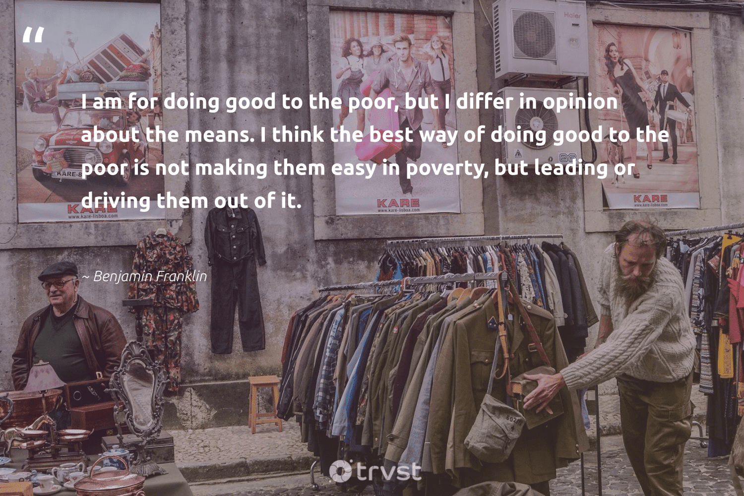 """""""I am for doing good to the poor, but I differ in opinion about the means. I think the best way of doing good to the poor is not making them easy in poverty, but leading or driving them out of it.""""  - Benjamin Franklin #trvst #quotes #poverty #poor #endpoverty #equalrights #inclusion #dogood #equalopportunity #weareallone #ecoconscious #sustainablefutures"""