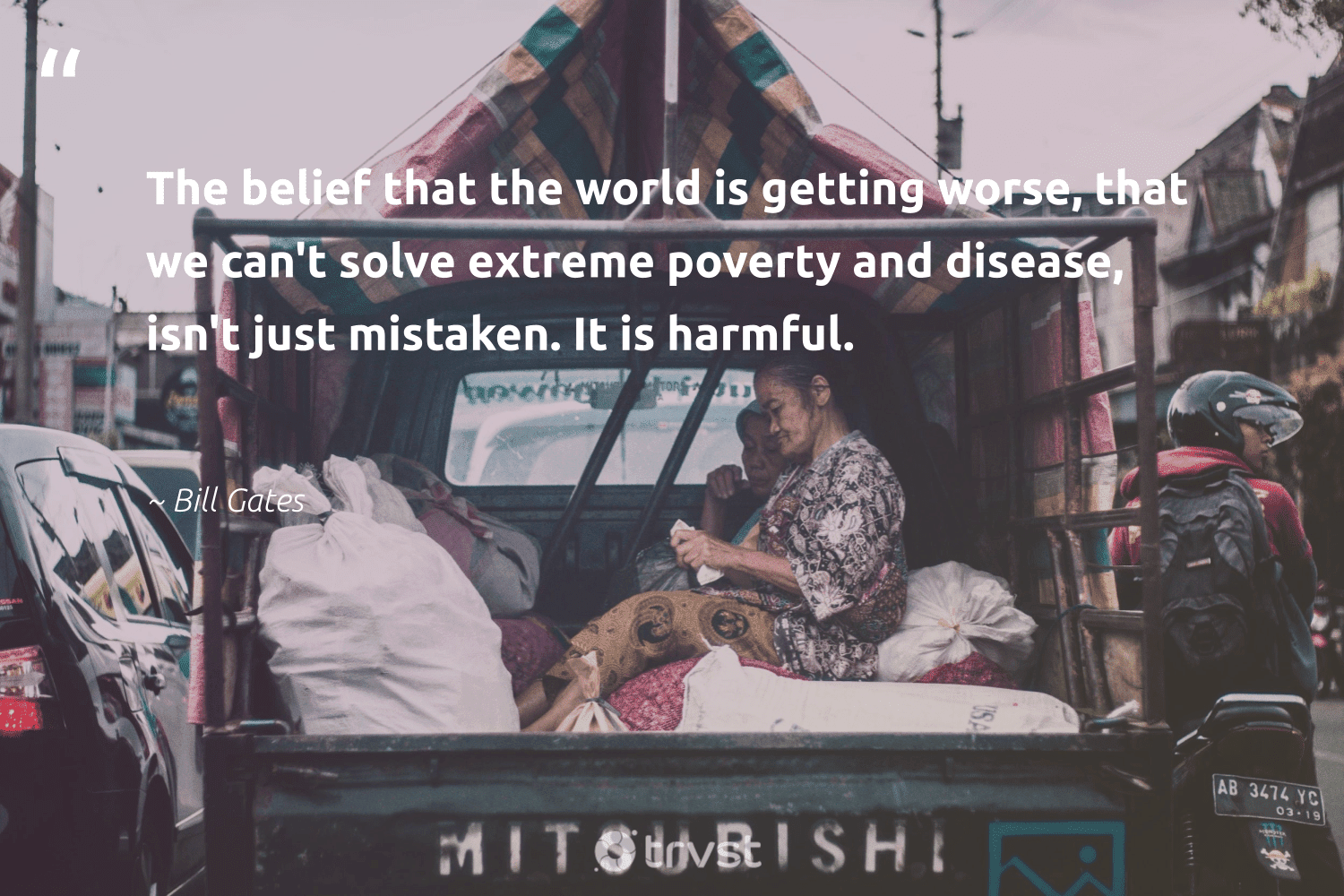 """""""The belief that the world is getting worse, that we can't solve extreme poverty and disease, isn't just mistaken. It is harmful.""""  - Bill Gates #trvst #quotes #poverty #endpoverty #sustainablefutures #makeadifference #bethechange #equalrights #inclusion #dosomething #equalopportunity #weareallone"""