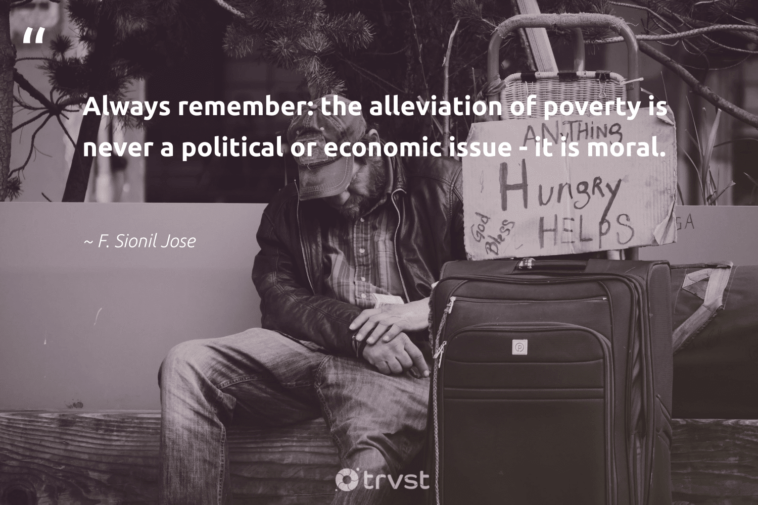 """""""Always remember: the alleviation of poverty is never a political or economic issue - it is moral.""""  - F. Sionil Jose #trvst #quotes #poverty #endpoverty #equalrights #makeadifference #impact #inclusion #equalopportunity #bethechange #weareallone #sustainablefutures"""