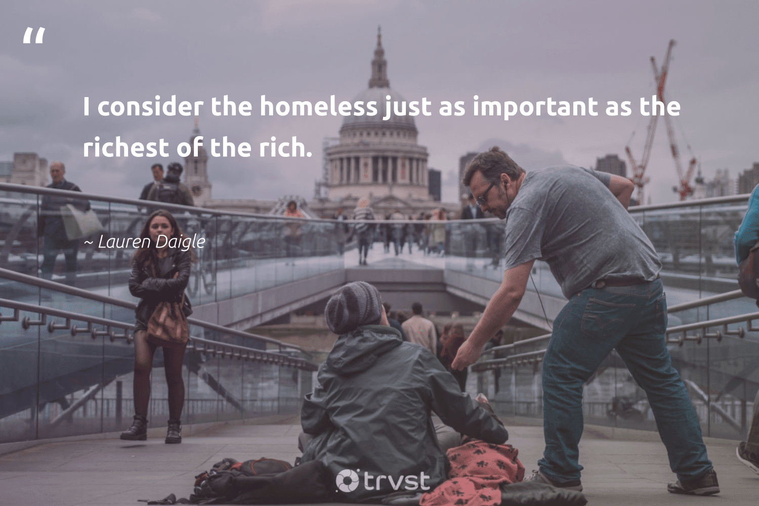 """""""I consider the homeless just as important as the richest of the rich.""""  - Lauren Daigle #trvst #quotes #homelessness #homeless #weareallone #inclusion #gogreen #equalopportunity #sustainablefutures #planetearthfirst #makeadifference #equalrights"""
