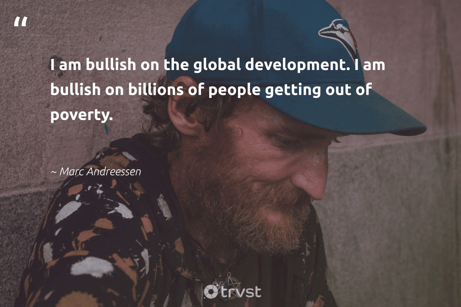 """""""I am bullish on the global development. I am bullish on billions of people getting out of poverty.""""  - Marc Andreessen #trvst #quotes #poverty #development #endpoverty #equalopportunity #weareallone #bethechange #equalrights #sustainablefutures #collectiveaction #makeadifference"""