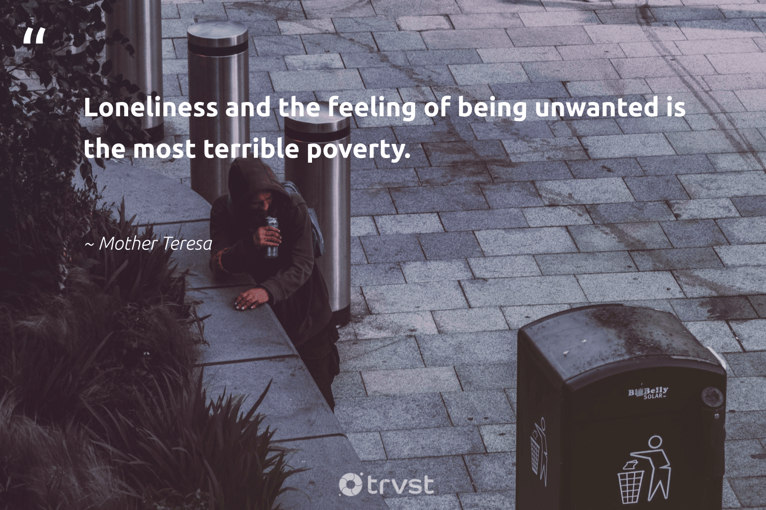 """""""Loneliness and the feeling of being unwanted is the most terrible poverty.""""  - Mother Teresa #trvst #quotes #poverty #endpoverty #equalopportunity #inclusion #socialimpact #equalrights #weareallone #dosomething #makeadifference #sustainablefutures"""