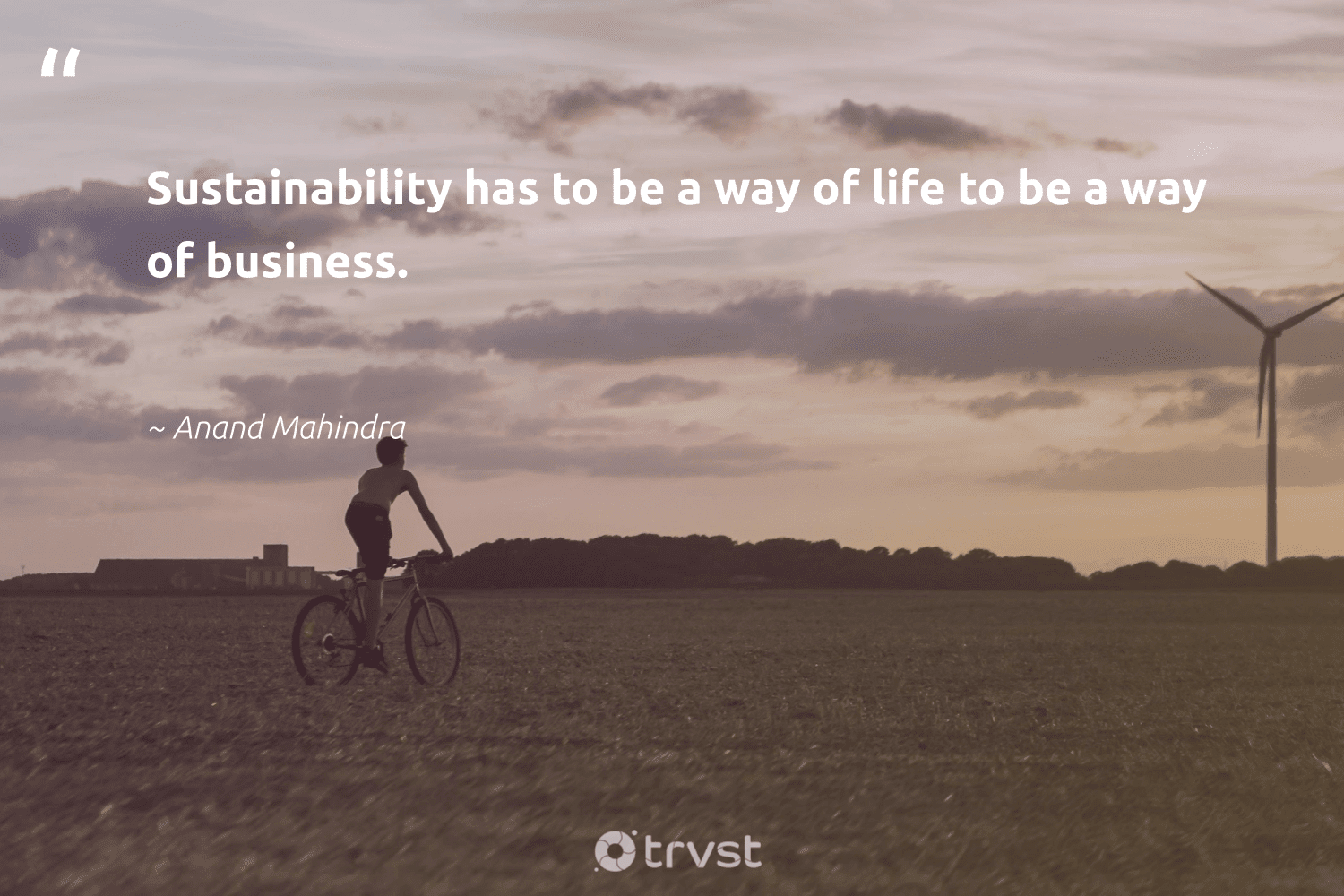 """""""Sustainability has to be a way of life to be a way of business.""""  - Anand Mahindra #trvst #quotes #sustainability #sustainable #green #bethechange #impact #ecofriendly #gogreen #greenliving #ecoconscious #sustainableliving"""