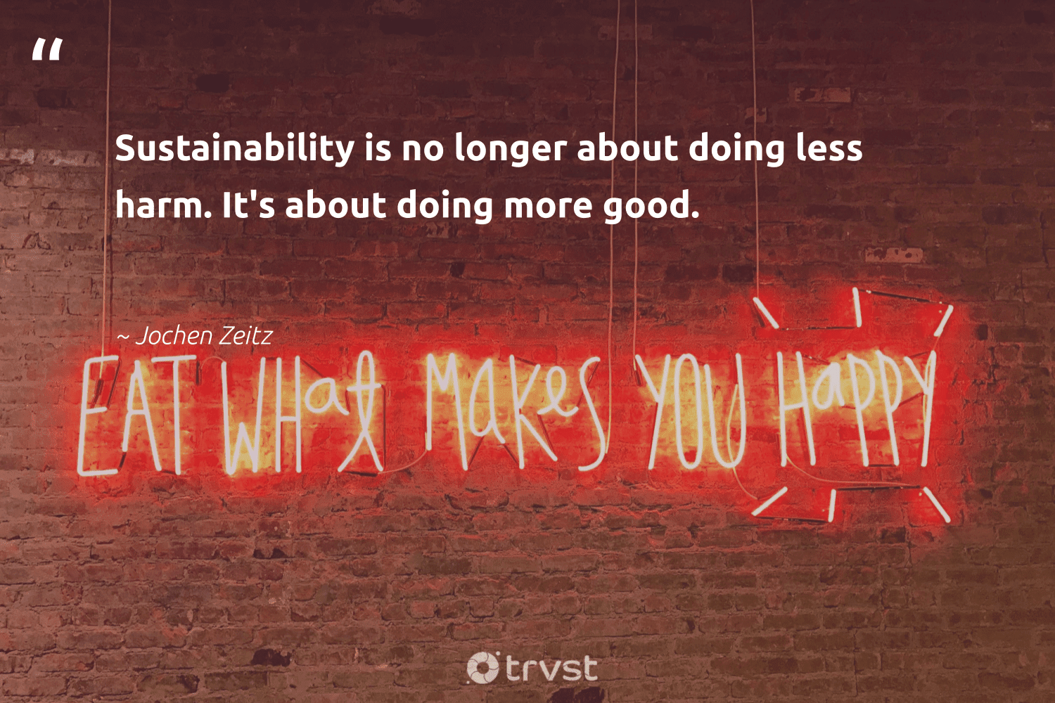 """""""Sustainability is no longer about doing less harm. It's about doing more good.""""  - Jochen Zeitz #trvst #quotes #sustainability #ecofriendly #bethechange #sustainable #socialchange #sustainableliving #gogreen #green #ecoconscious #greenliving"""