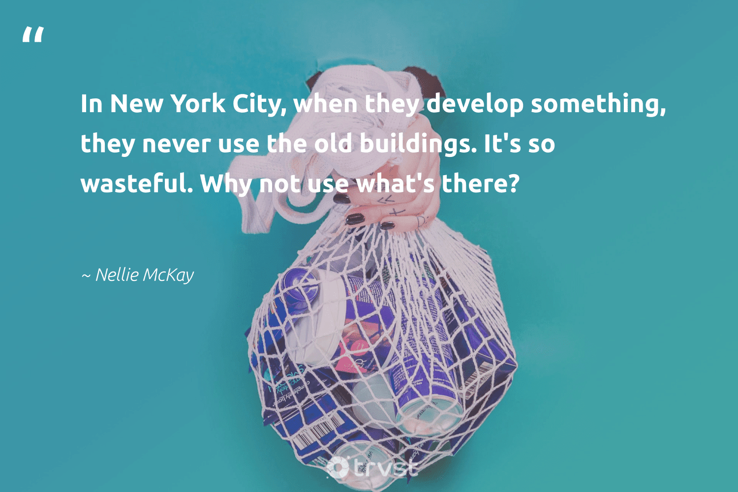"""""""In New York City, when they develop something, they never use the old buildings. It's so wasteful. Why not use what's there?""""  - Nellie McKay #trvst #quotes #green #planetearthfirst #gogreen #bethechange #greenliving #dosomething #sustainable #dotherightthing #fashion #beinspired"""