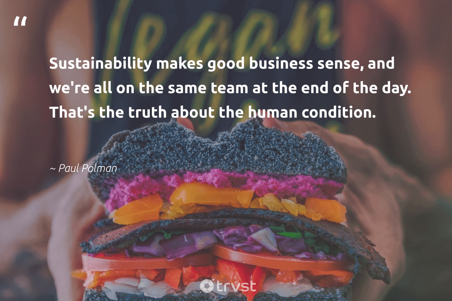 """""""Sustainability makes good business sense, and we're all on the same team at the end of the day. That's the truth about the human condition.""""  - Paul Polman #trvst #quotes #sustainability #truth #ecofriendly #greenliving #bethechange #takeaction #sustainableliving #green #fashion #collectiveaction"""