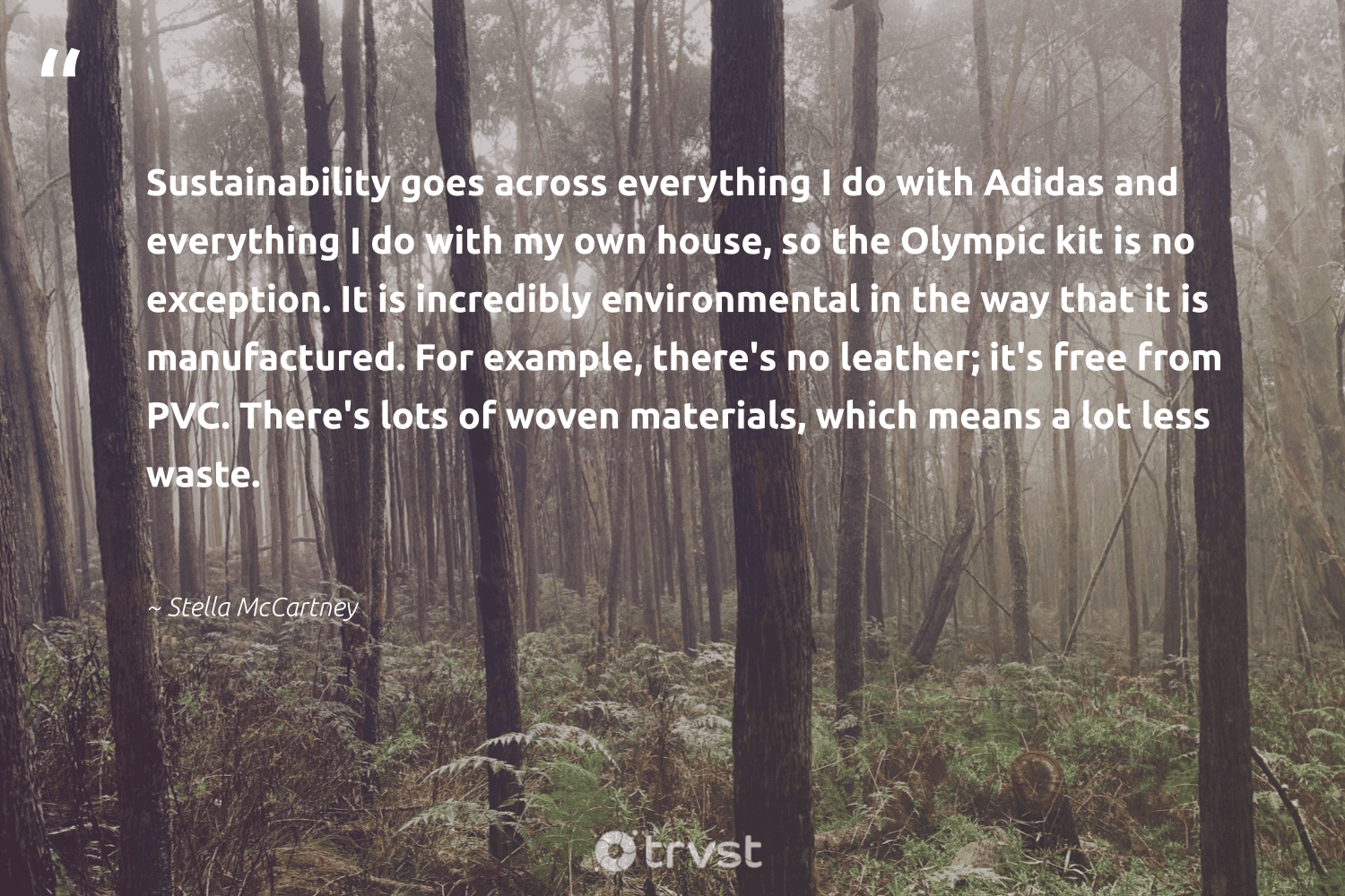 """""""Sustainability goes across everything I do with Adidas and everything I do with my own house, so the Olympic kit is no exception. It is incredibly environmental in the way that it is manufactured. For example, there's no leather; it's free from PVC. There's lots of woven materials, which means a lot less waste.""""  - Stella McCartney #trvst #quotes #sustainability #waste #environmental #sustainableliving #fashion #greenliving #bethechange #ecofriendly #sustainable #green"""