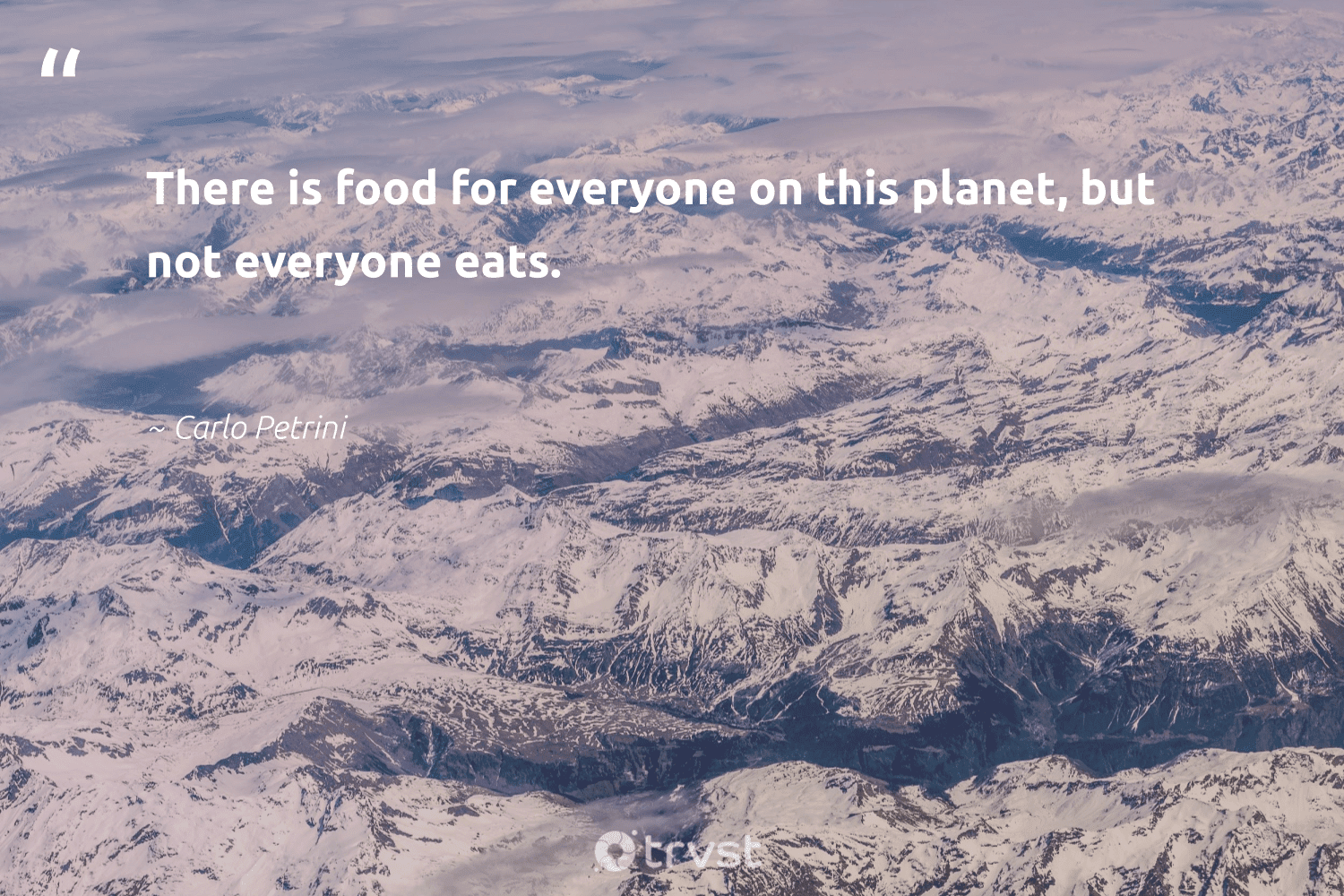 """""""There is food for everyone on this planet, but not everyone eats. """"  - Carlo Petrini #trvst #quotes #planet #food #environment #saveourplanet #savetheplanet #socialimpact #conservation #dogood #sustainable #dotherightthing"""