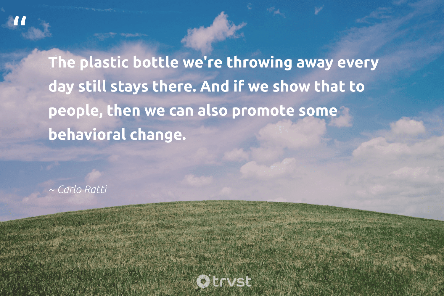 """""""The plastic bottle we're throwing away every day still stays there. And if we show that to people, then we can also promote some behavioral change.""""  - Carlo Ratti #trvst #quotes #plasticwaste #plastic #beatplasticpollution #dosomething #ecoconscious #gogreen #microplastics #savetheplanet #earthdayeveryday #thinkgreen"""