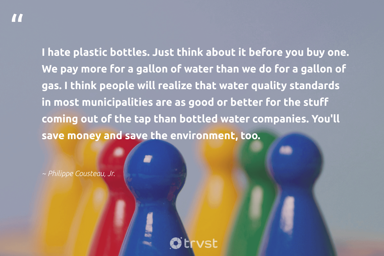 """""""I hate plastic bottles. Just think about it before you buy one. We pay more for a gallon of water than we do for a gallon of gas. I think people will realize that water quality standards in most municipalities are as good or better for the stuff coming out of the tap than bottled water companies. You'll save money and save the environment, too.""""  - Philippe Cousteau, Jr. #trvst #quotes #plasticwaste #environment #plastic #gas #water #banthebag #greenliving #noplanetb #bethechange #plasticplanet"""