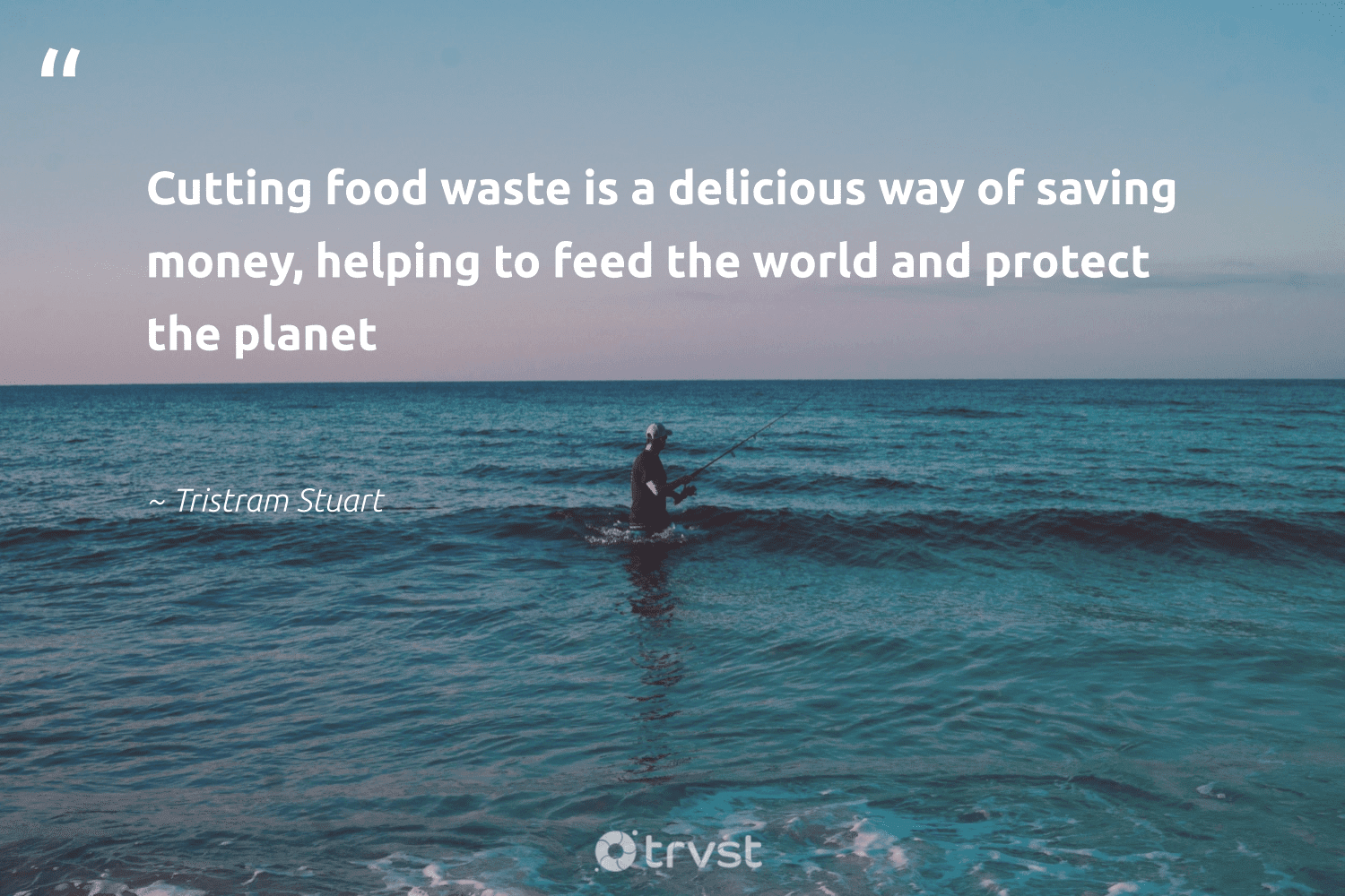"""""""Cutting food waste is a delicious way of saving money, helping to feed the world and protect the planet""""  - Tristram Stuart #trvst #quotes #foodwaste #waste #planet #food #fighthunger #loveourplanet #bethechange #dotherightthing #endhunger #greenliving"""