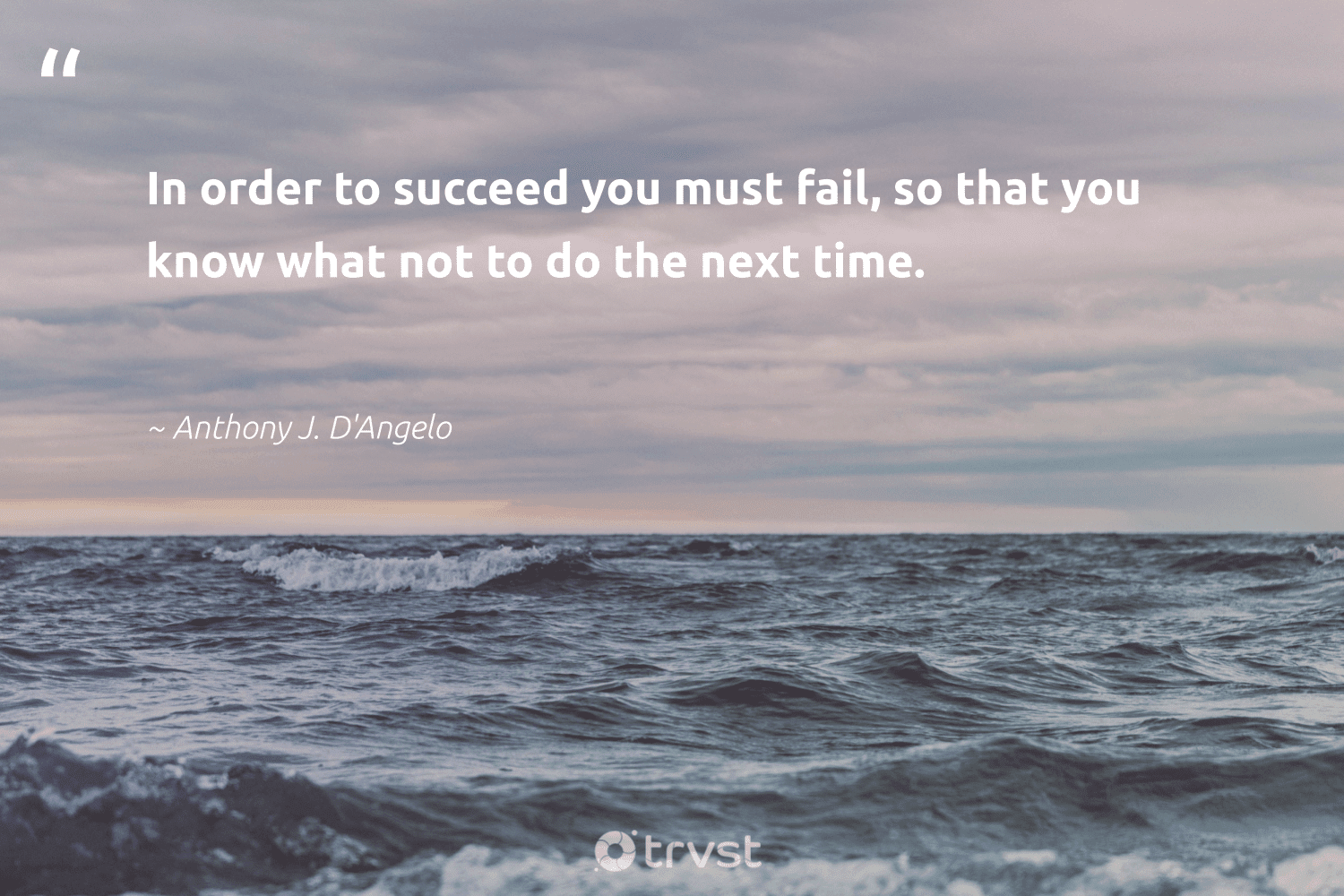 """""""In order to succeed you must fail, so that you know what not to do the next time.""""  - Anthony J. D'Angelo #trvst #quotes #successquotes #dogood #suceeed #collectiveaction #failfast #ecoconscious #successful #beinspired #successtips #bethechange"""