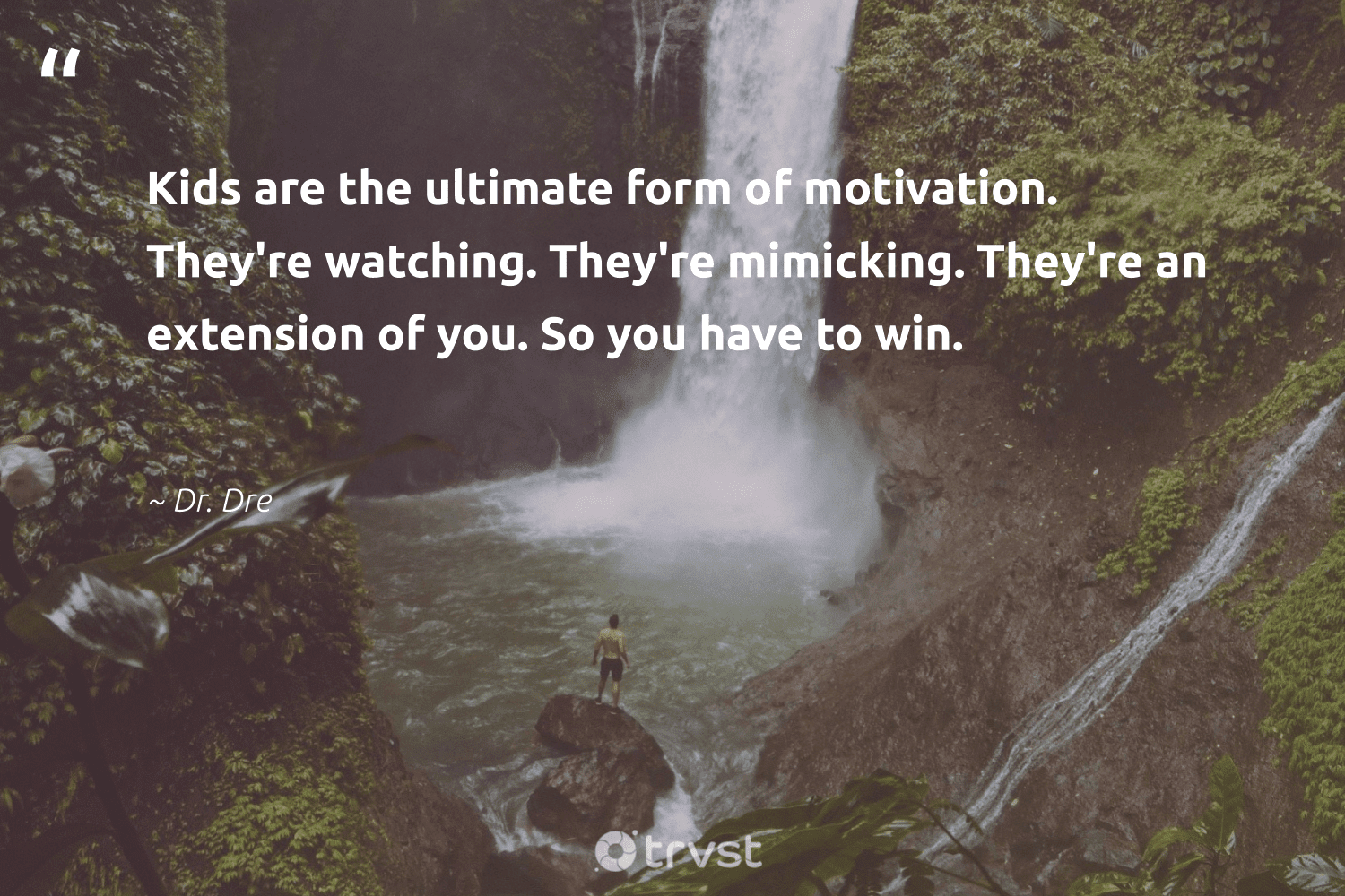 """""""Kids are the ultimate form of motivation. They're watching. They're mimicking. They're an extension of you. So you have to win.""""  - Dr. Dre #trvst #quotes #motivation #entrepreneurmindset #believeinyourself #changemakers #beinspired #mindfulness #domore #mindset #bethechange #positivity"""