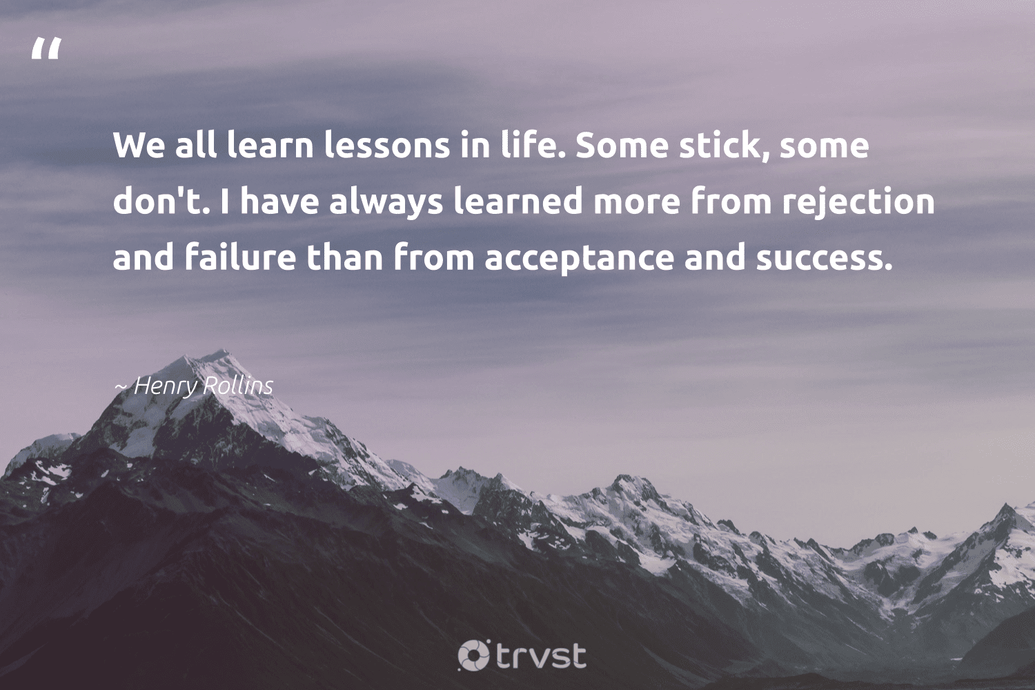 """""""We all learn lessons in life. Some stick, some don't. I have always learned more from rejection and failure than from acceptance and success.""""  - Henry Rollins #trvst #quotes #success #mostwontiwill #deliver #softskills #changetheworld #productivity #successmindset #futureofwork #beinspired #timemanagement"""