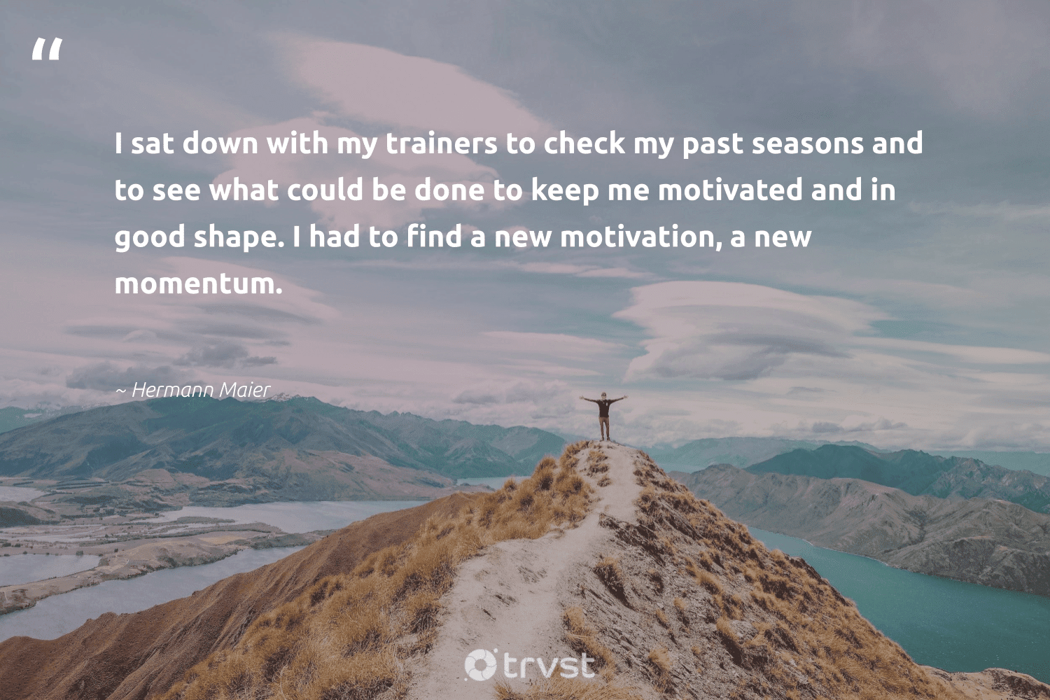 """""""I sat down with my trainers to check my past seasons and to see what could be done to keep me motivated and in good shape. I had to find a new motivation, a new momentum.""""  - Hermann Maier #trvst #quotes #motivation #entrepreneurmindset #domore #changemakers #bethechange #meditation #takethefirststep #health #changetheworld #meditate"""
