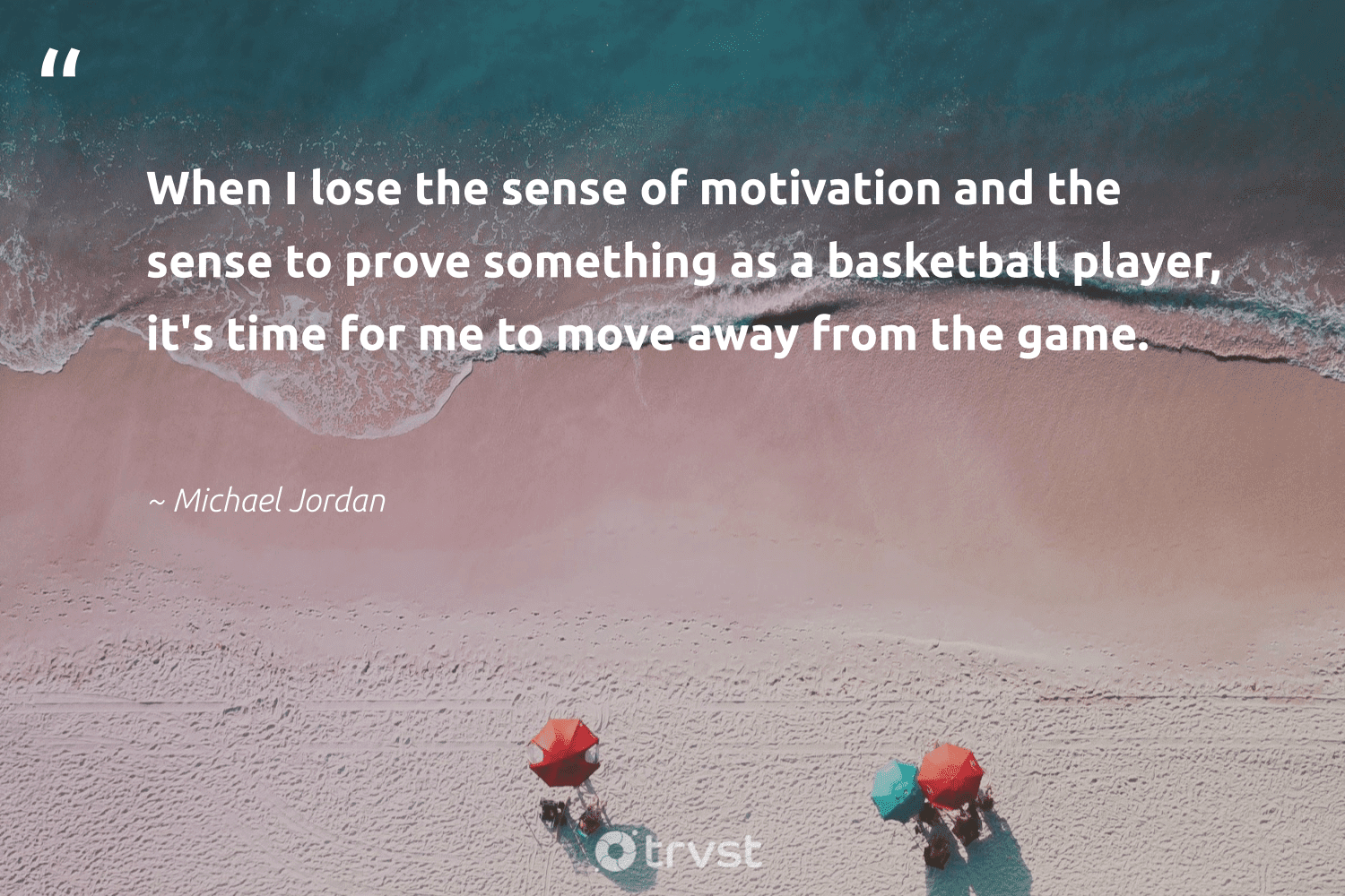 """""""When I lose the sense of motivation and the sense to prove something as a basketball player, it's time for me to move away from the game.""""  - Michael Jordan #trvst #quotes #motivation #goals #believeinyourself #changemakers #collectiveaction #mindful #domore #health #socialimpact #entrepreneurmindset"""