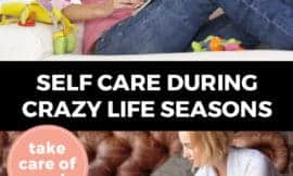 """Pinterest pin with two images. Top image is of a woman sitting on a chair reading a book and holding a cup of coffee. Bottom image is of a woman holding a baby sitting on the couch and working on her laptop. Text overlay says, """"Self Care During Crazy Life Seasons: take care of you!"""""""