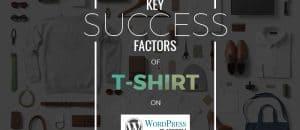 Key success factors of T-shirt solution on WordPress platform