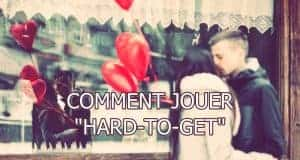 Comment jouer hard to get?