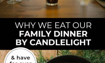 """Pinterest pin with two images. First image is of a table set with candles down the center. Second image is of a counter with cast iron pan and other ingredients. Text overlay says, """"Why We Eat Our Family Dinner By Candlelight - & have for over 4 years!"""""""