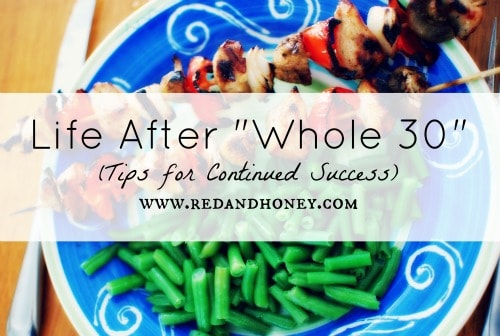 """Life After """"Whole 30"""" (Tips for Continued Success)"""