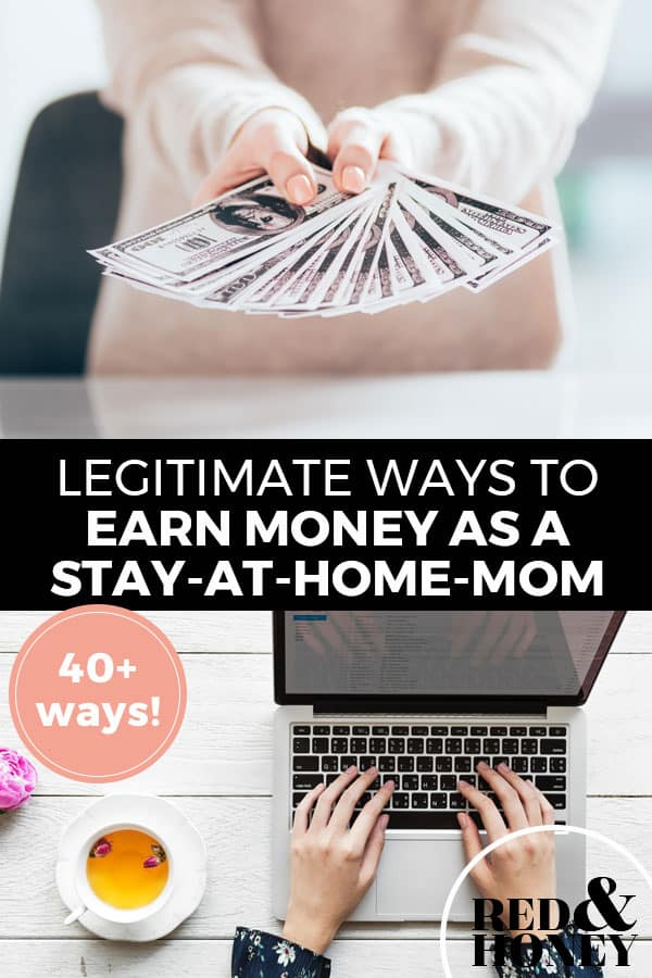 """Pinterest pin with two images. Top image is of a woman holding fanned out money. Bottom image is of a woman typing on a laptop on a desk. Text overlay says, """"Legitimate Ways to Earn Money as a Stay-At-Home-Mom: 40+ Ways!"""""""