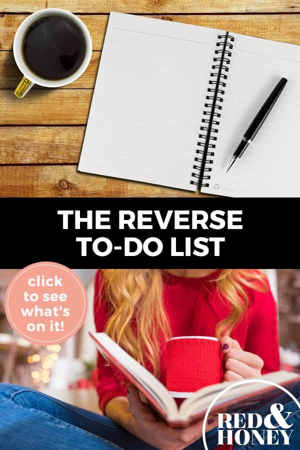 """Pinterest pin with two images. Top image is of a notebook a pen and a cup of coffee on a desk. Bottom image is of a woman holding a cup of coffee reading in a notebook. Text overlay says, """"The Reverse To-Do List: click to see what's on it!"""""""