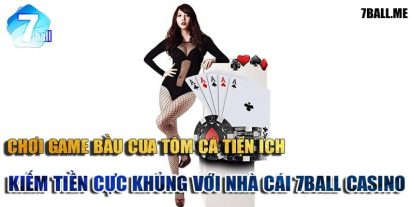 Chơi game bầu cua tôm cá tiện ích, kiếm tiền cực khủng với nhà cái 7ball casino