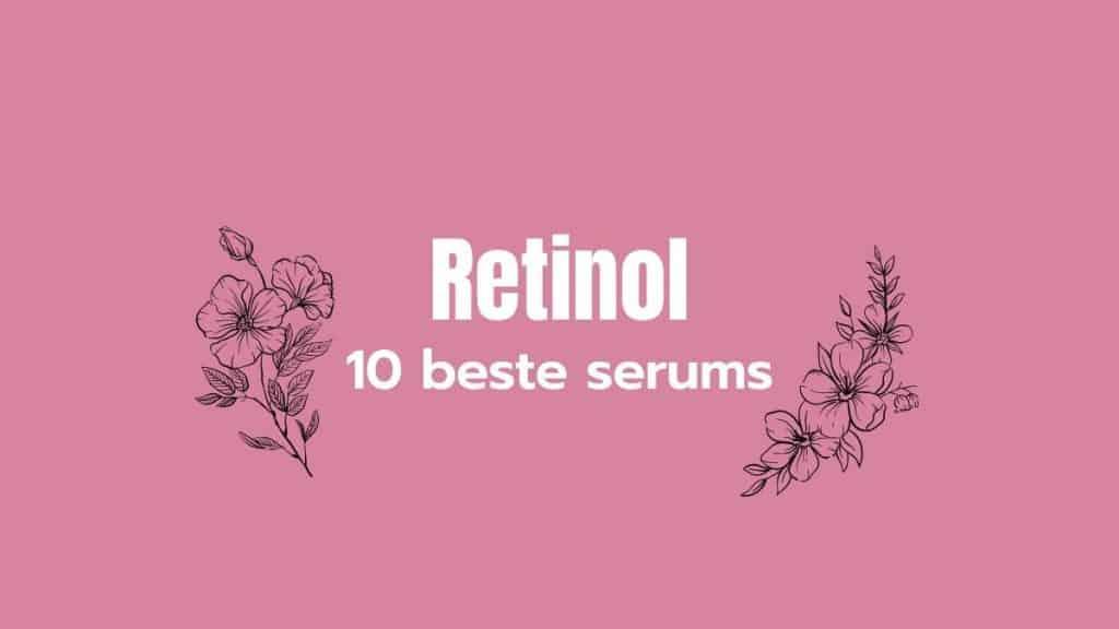 De 10 beste serums met retinol
