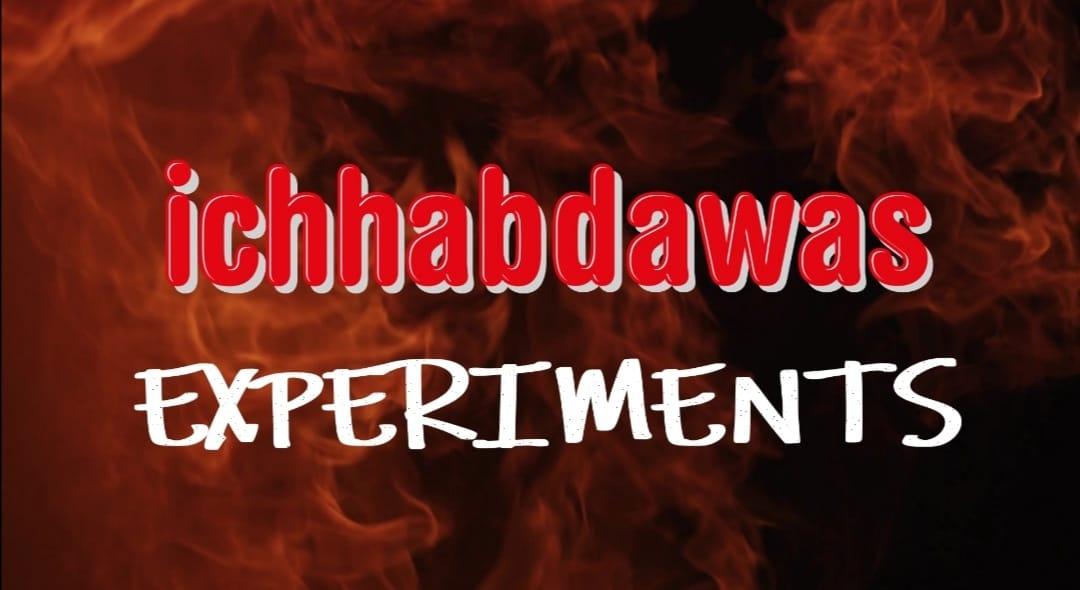 Ichhabdawas Experiments