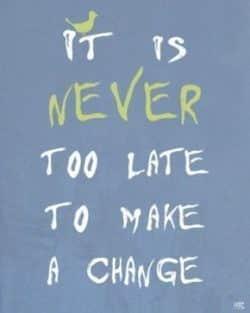 never-too-late-to-make-a-change-e1532277350676