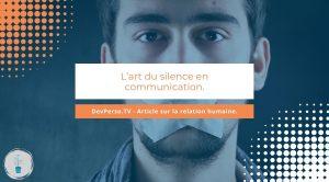 Le problème c'est qu'il n'est pas possible de se débarrasser des silences dans la communication, mais vous pouvez les comprendre.