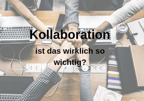 Kollaboration ist das wirklich so wichtig
