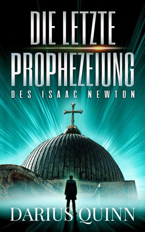 Die letzte Prophezeiung des Isaac Newton
