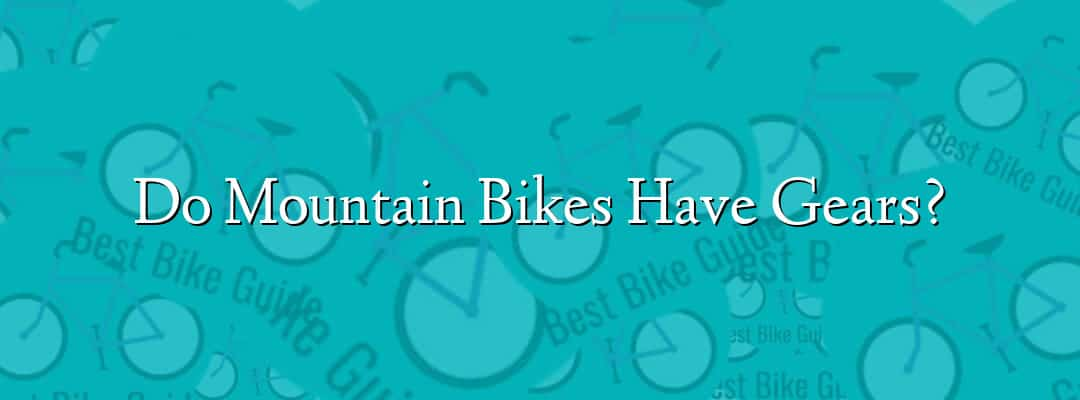 Do Mountain Bikes Have Gears?