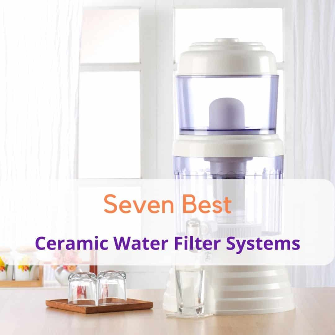 Best Ceramic Water Filter Systems For Every Situation in 2021