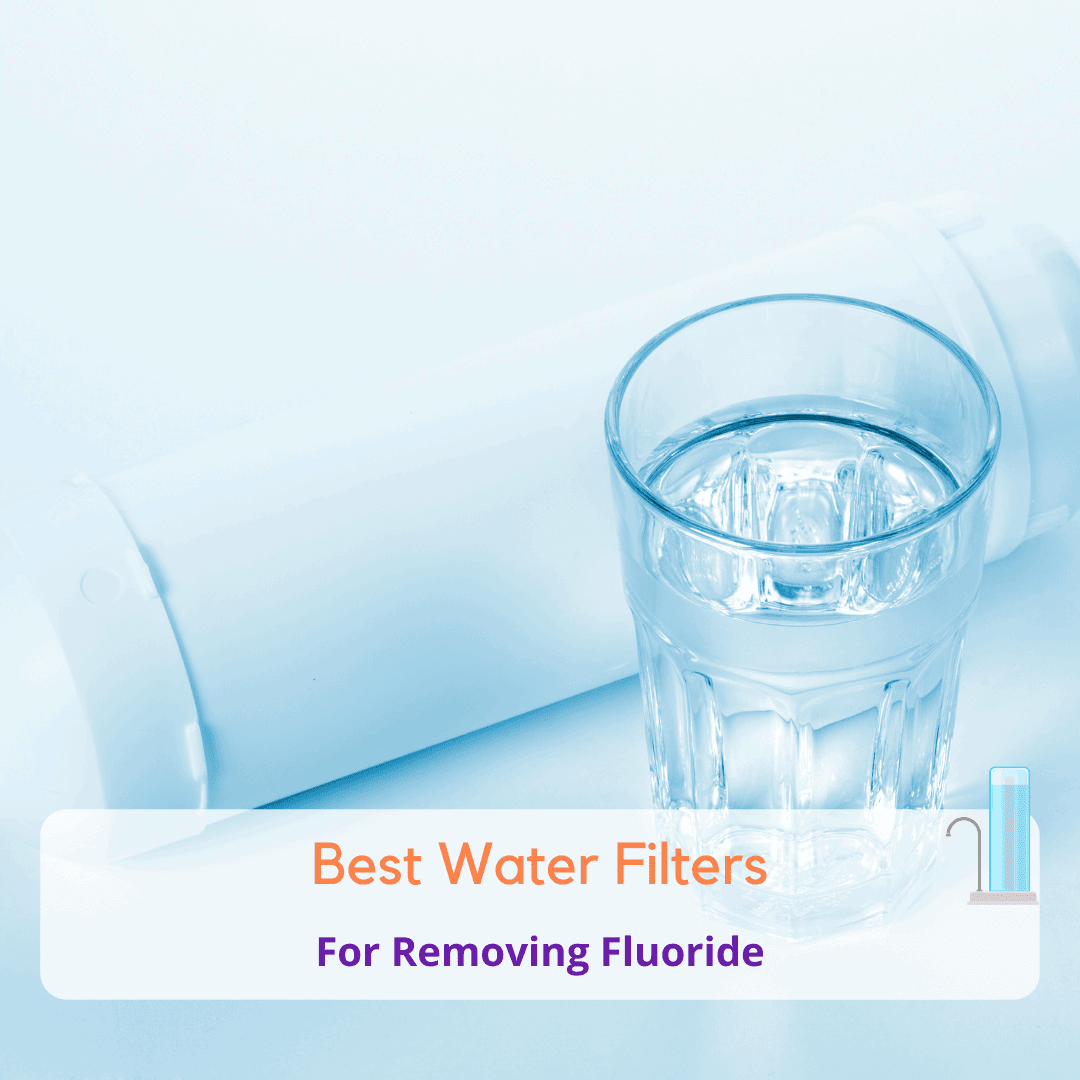 What's the Best Fluoride Water Filter? Get Rid of Fluoride in Your Drinking Water