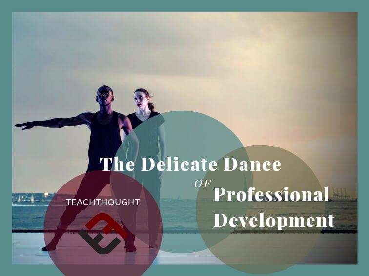 The Delicate Dance Of Professional Development