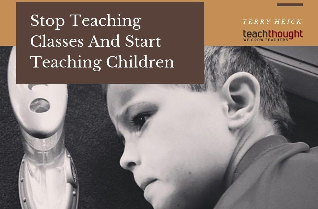 Stop Teaching Classes And Start Teaching Children