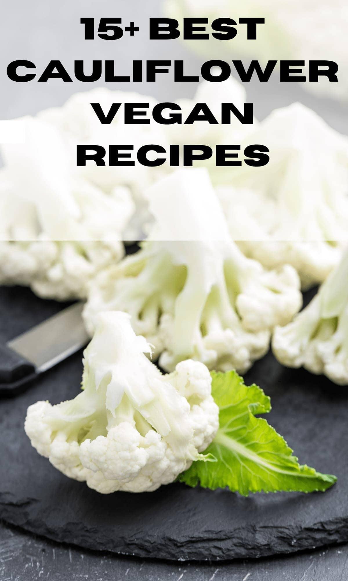 15+ Best Cauliflower Vegan Recipes