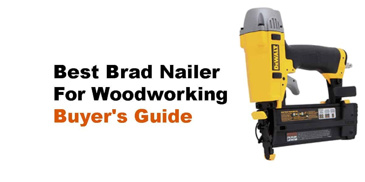 Best Brad Nailer For Woodworking | Buyer's Guide