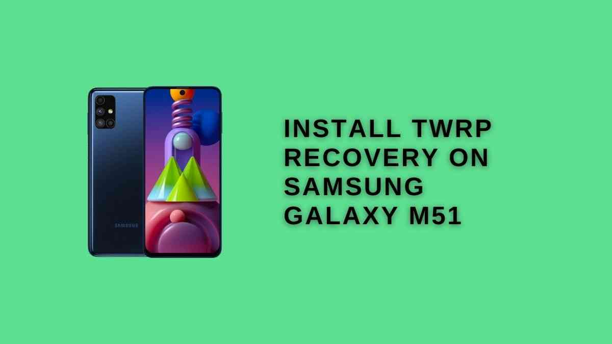 Install TWRP Recovery On Samsung Galaxy M51