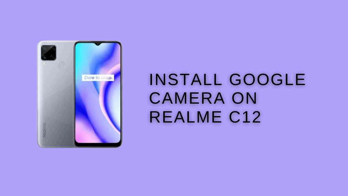 Install Google Camera On Realme C12