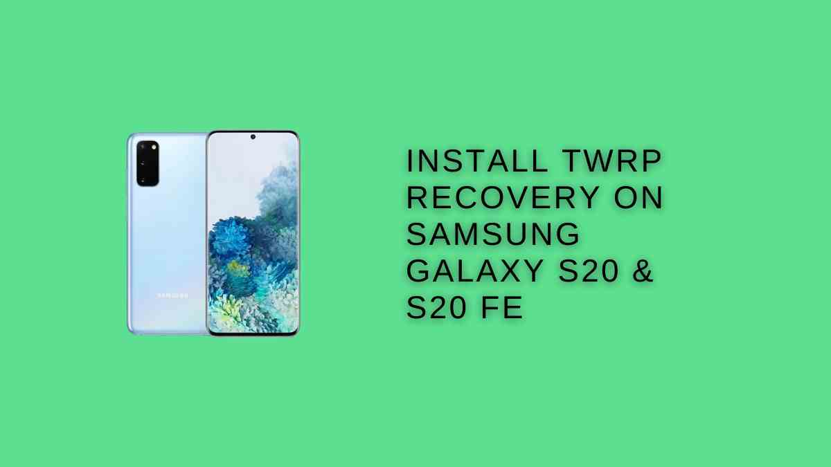 Install TWRP Recovery On Samsung Galaxy S20 & S20 FE
