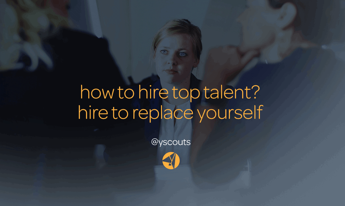 how to tire top talent? hire to replace yourself