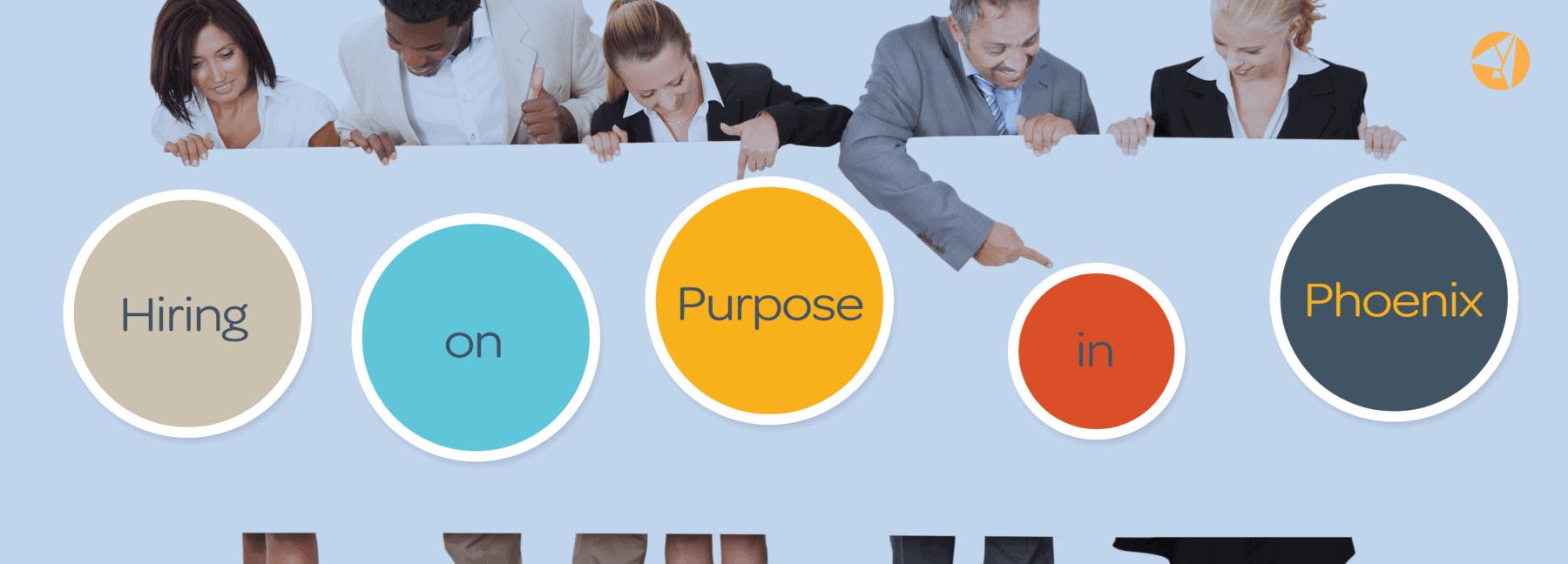 Hiring on Purpose in Phoenix